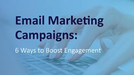 Email Marketing Campaigns: 6 Ways to Boost Your Engagement