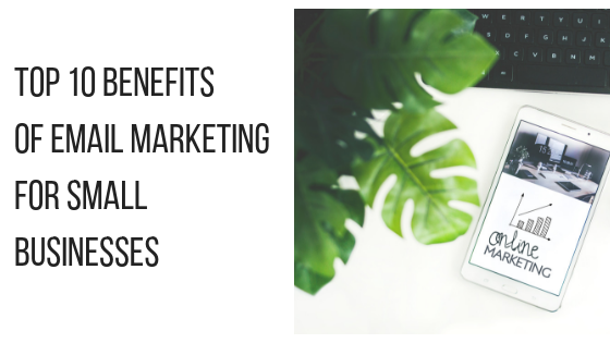 10 benefits of email marketing for small business