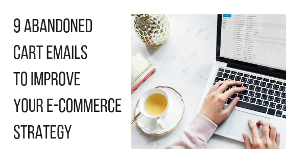 Abandoned Cart Emails To Improve Your E-Commerce Strategy